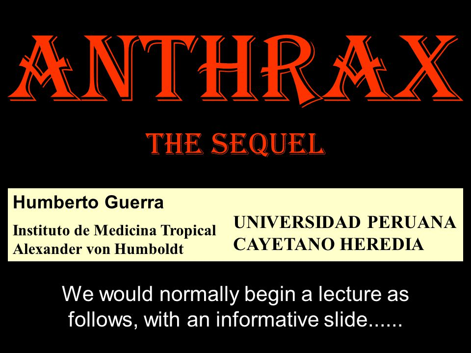 Anthrax the sequel We would normally begin a lecture as follows, with an informative slide......