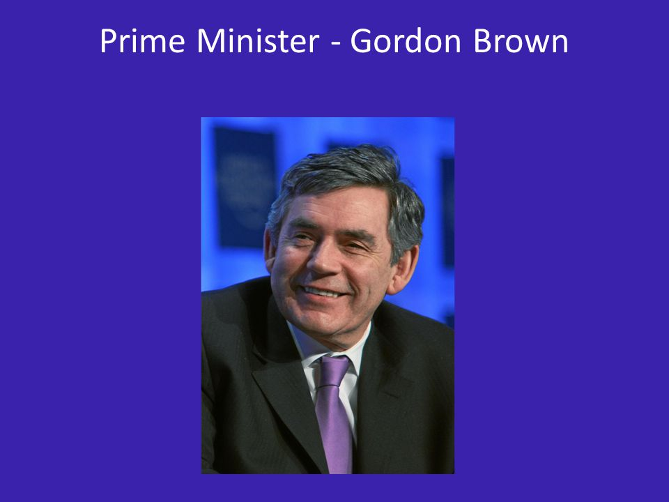 Prime Minister - Gordon Brown