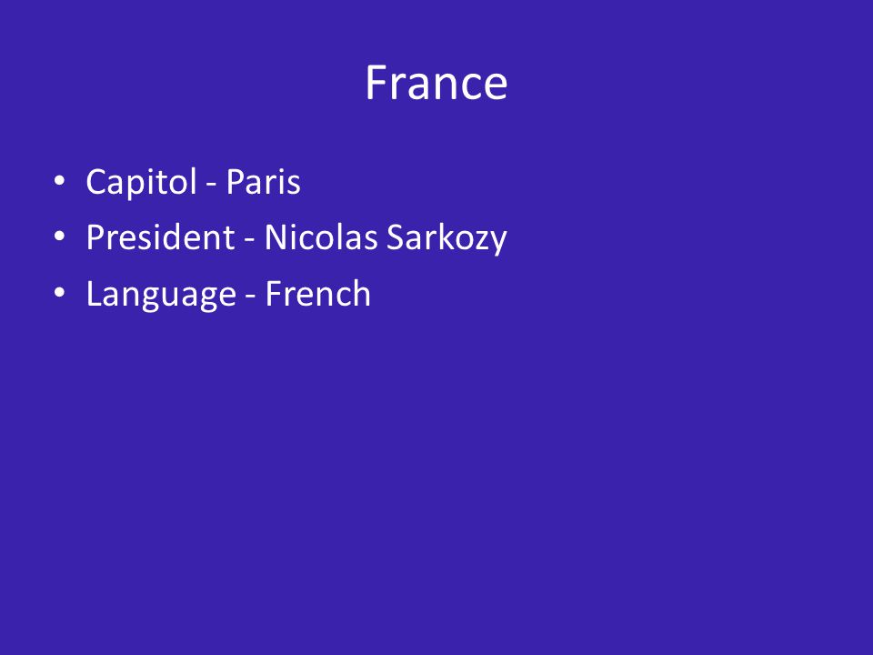 France Capitol - Paris President - Nicolas Sarkozy Language - French