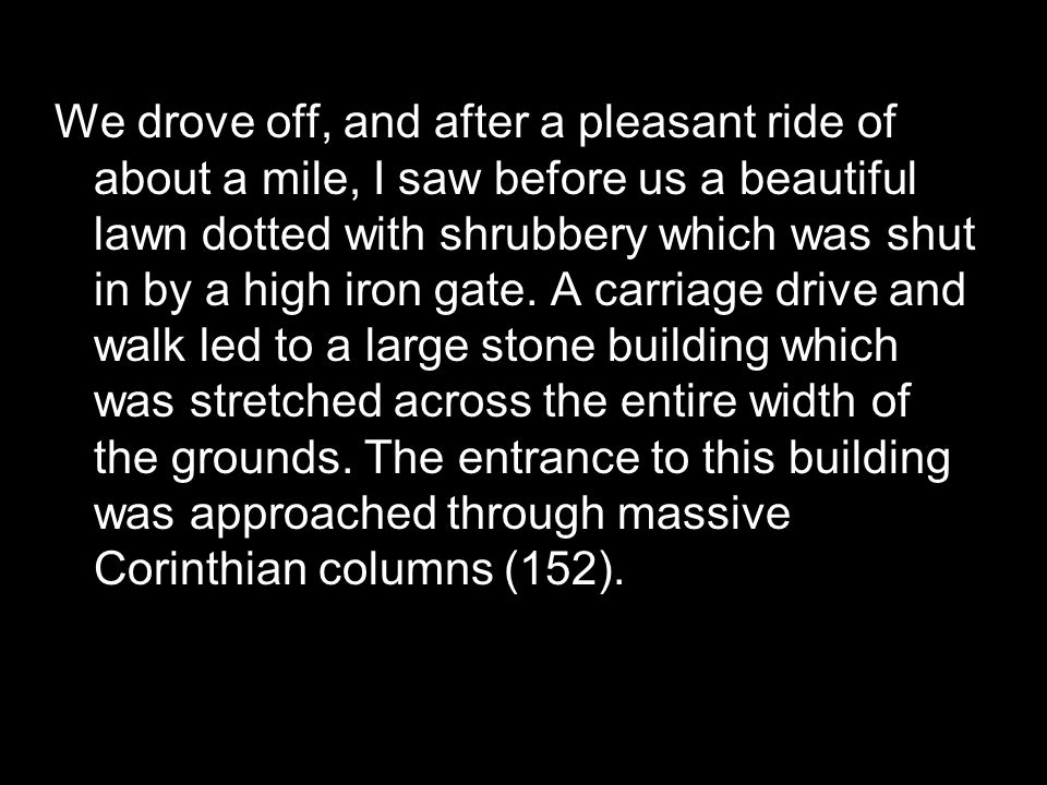 We drove off, and after a pleasant ride of about a mile, I saw before us a beautiful lawn dotted with shrubbery which was shut in by a high iron gate.
