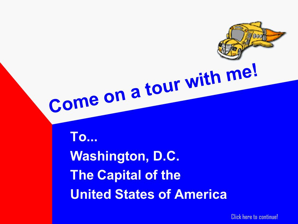 Come on a tour with me. To... Washington, D.C.