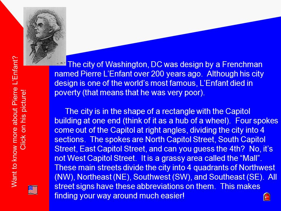 The city of Washington, DC was design by a Frenchman named Pierre L'Enfant over 200 years ago.