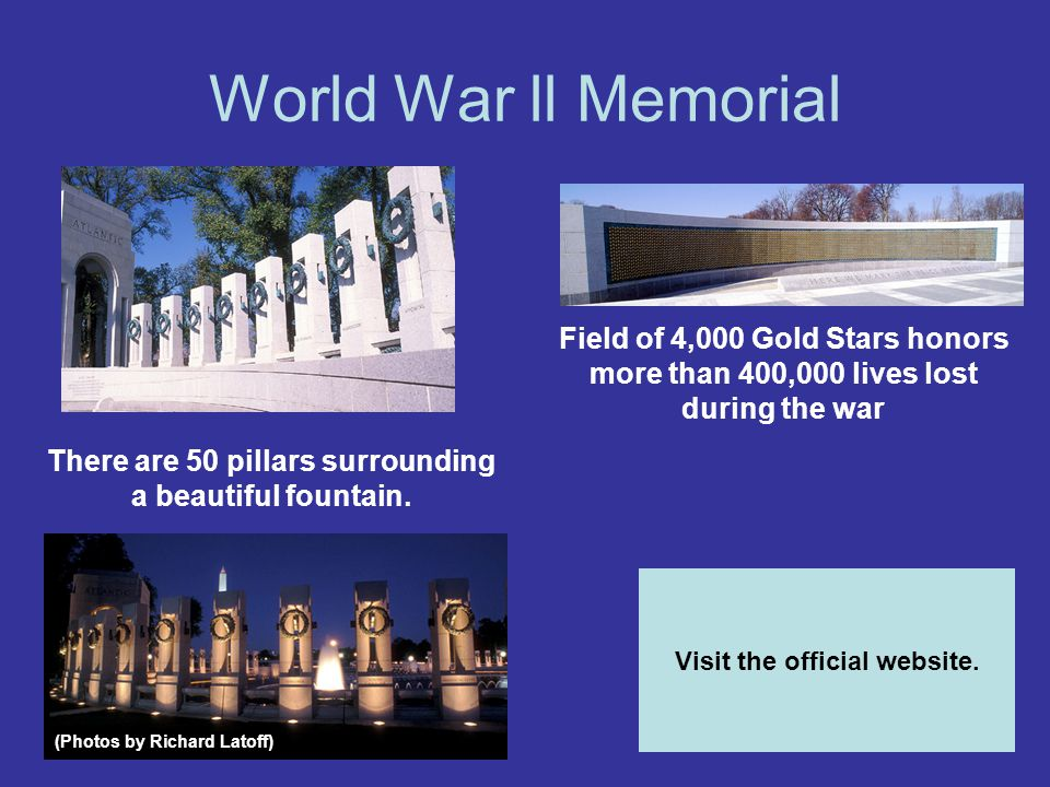 World War ll Memorial Field of 4,000 Gold Stars honors more than 400,000 lives lost during the war There are 50 pillars surrounding a beautiful founta