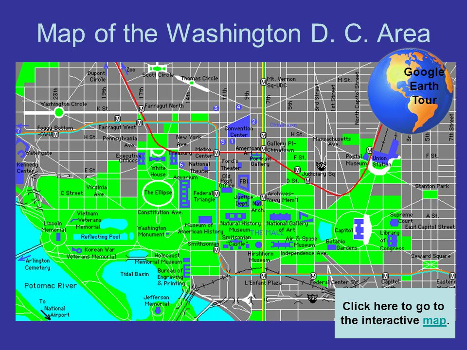 Map of the Washington D. C. Area Click here to go to the interactive map. Google Earth Tour