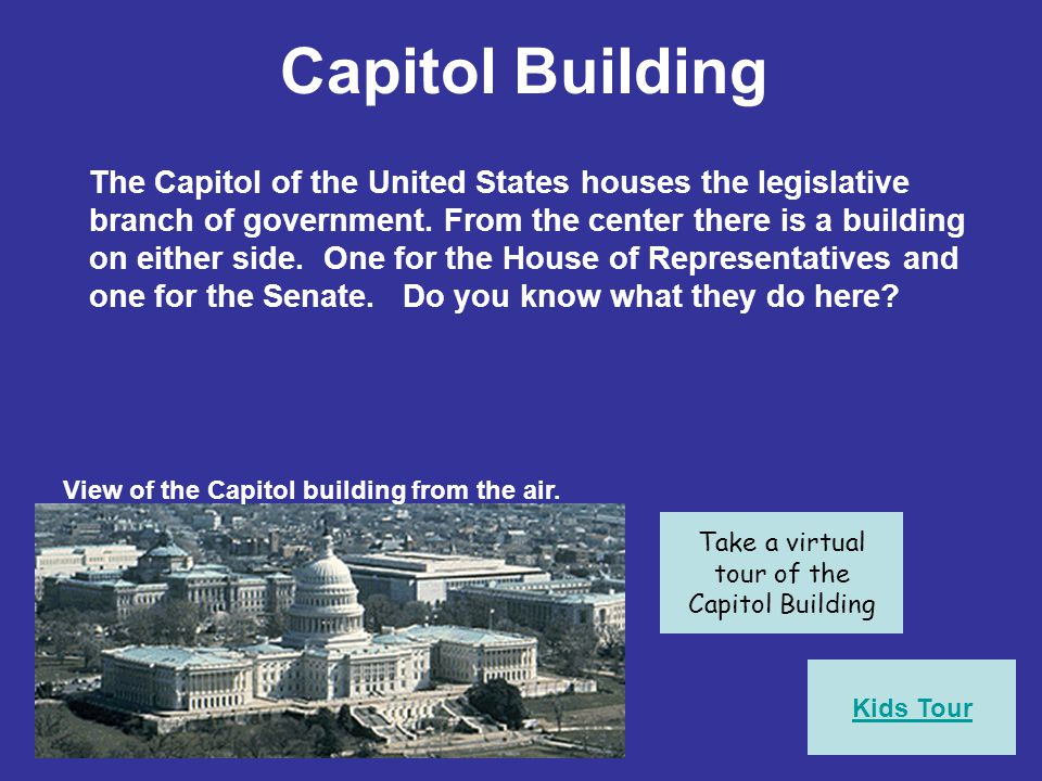 Capitol Building View of the Capitol building from the air. Take a virtual tour of the Capitol Building The Capitol of the United States houses the le