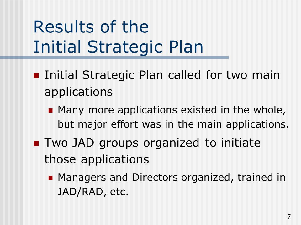 7 Results of the Initial Strategic Plan Initial Strategic Plan called for two main applications Many more applications existed in the whole, but major