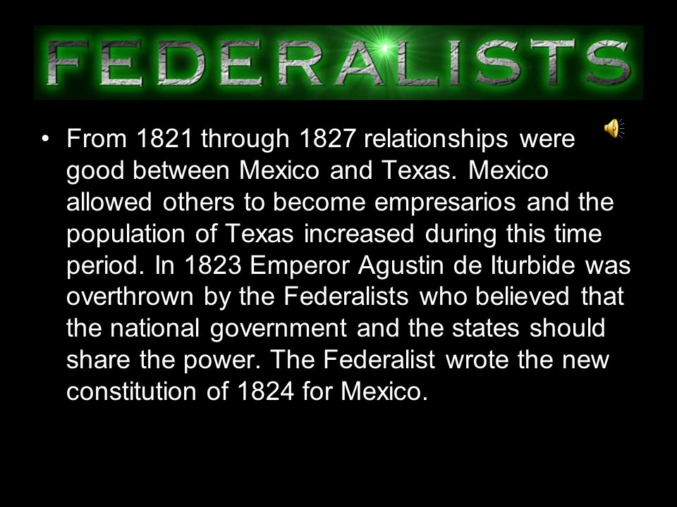 From 1821 through 1827 relationships were good between Mexico and Texas.