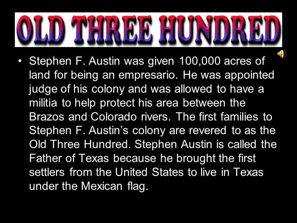 Stephen F.Austin was given 100,000 acres of land for being an empresario.
