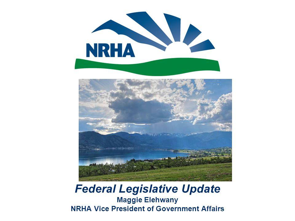 Federal Legislative Update Maggie Elehwany NRHA Vice President of Government Affairs