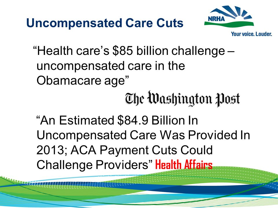 Uncompensated Care Cuts Health care's $85 billion challenge – uncompensated care in the Obamacare age An Estimated $84.9 Billion In Uncompensated Care Was Provided In 2013; ACA Payment Cuts Could Challenge Providers Health Affairs