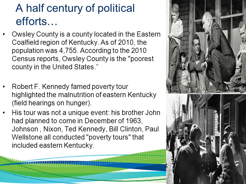 A half century of political efforts… Owsley County is a county located in the Eastern Coalfield region of Kentucky. As of 2010, the population was 4,7
