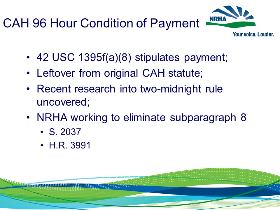 CAH 96 Hour Condition of Payment 42 USC 1395f(a)(8) stipulates payment; Leftover from original CAH statute; Recent research into two-midnight rule unc