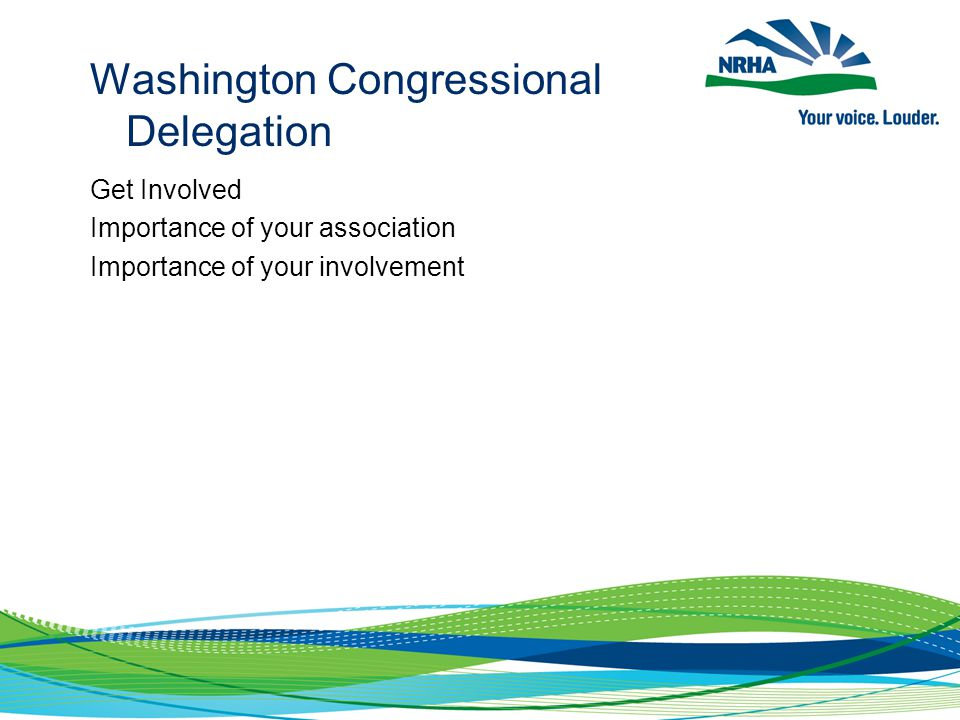 Washington Congressional Delegation Get Involved Importance of your association Importance of your involvement