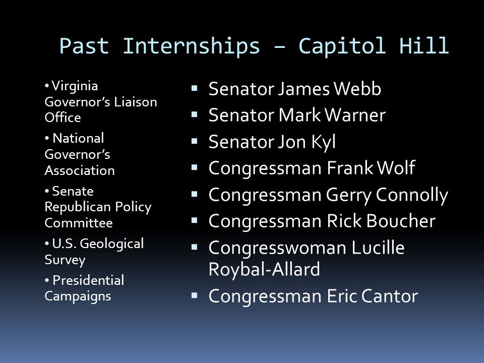 Past Internships – Capitol Hill Virginia Governor's Liaison Office National Governor's Association Senate Republican Policy Committee U.S. Geological