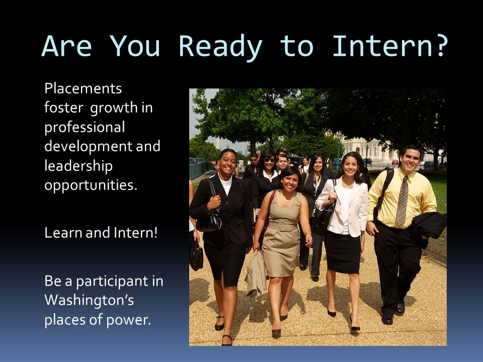 Are You Ready to Intern? Placements foster growth in professional development and leadership opportunities. Learn and Intern! Be a participant in Wash
