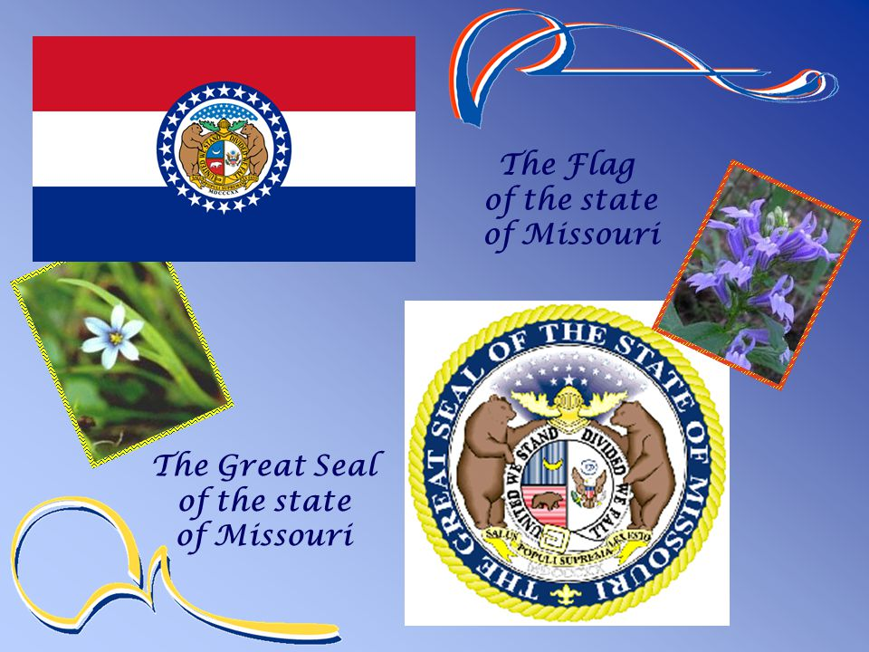 The Great Seal of the state of Missouri The Flag of the state of Missouri
