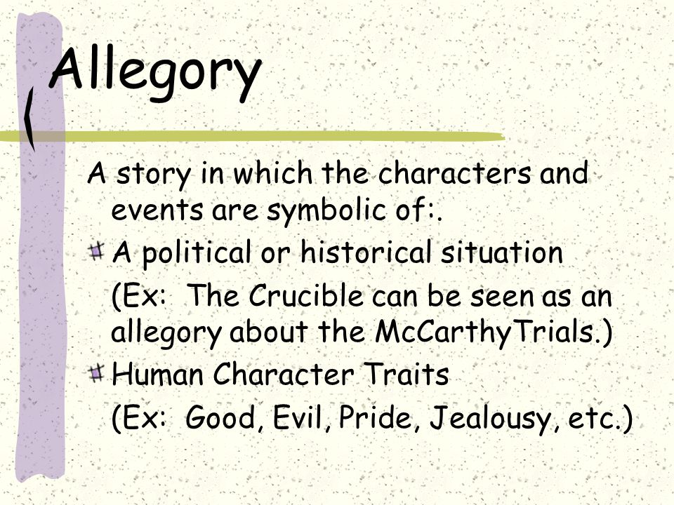 Allegory A story in which the characters and events are symbolic of:.