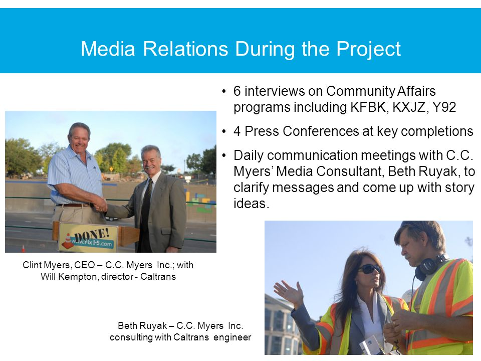 Media Relations During the Project 6 interviews on Community Affairs programs including KFBK, KXJZ, Y92 4 Press Conferences at key completions Daily communication meetings with C.C.