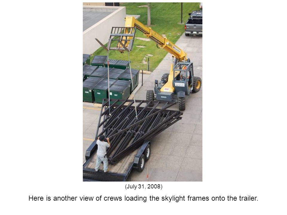 Here is another view of crews loading the skylight frames onto the trailer. (July 31, 2008)