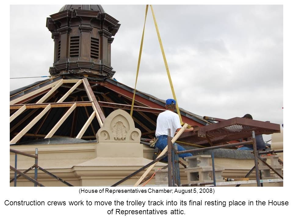 Construction crews work to move the trolley track into its final resting place in the House of Representatives attic. (House of Representatives Chambe