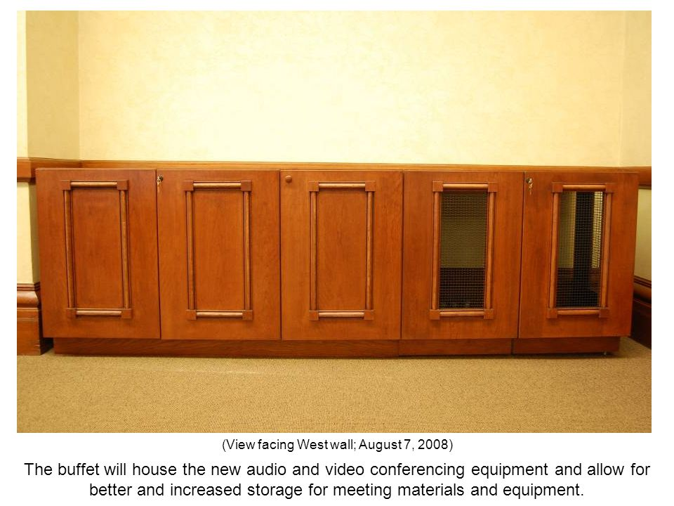 The buffet will house the new audio and video conferencing equipment and allow for better and increased storage for meeting materials and equipment. (
