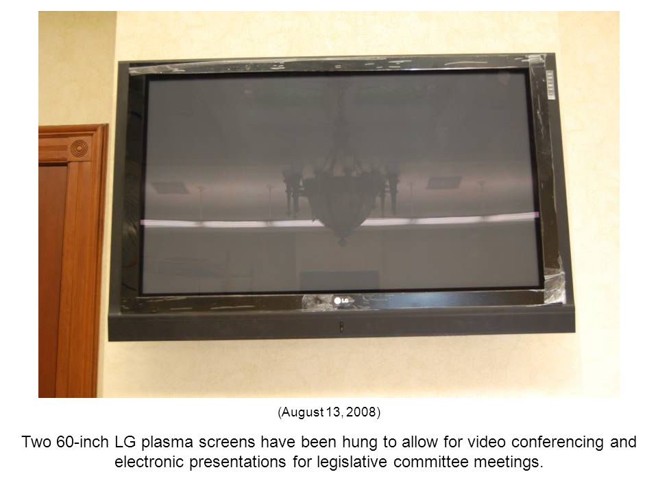Two 60-inch LG plasma screens have been hung to allow for video conferencing and electronic presentations for legislative committee meetings. (August
