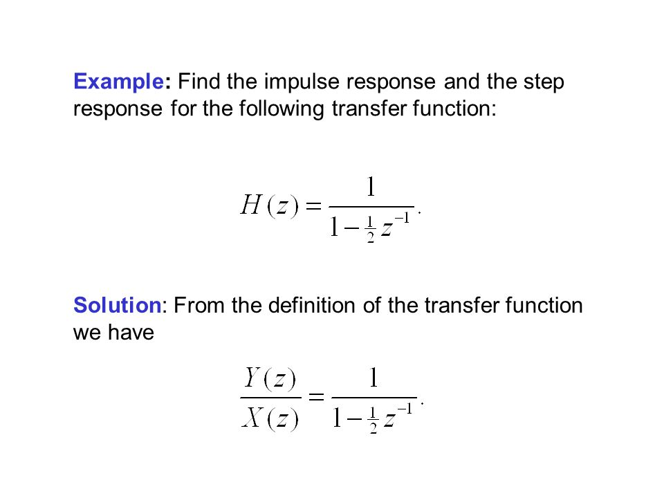 Example: Find the impulse response and the step response for the following transfer function: Solution: From the definition of the transfer function w