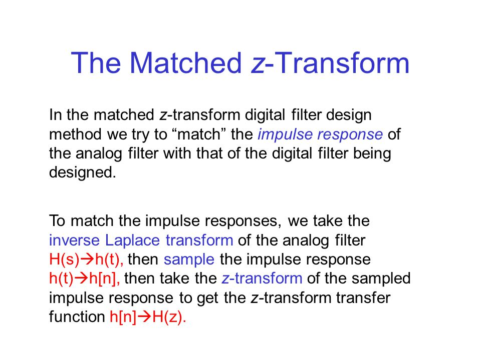 """The Matched z-Transform In the matched z-transform digital filter design method we try to """"match"""" the impulse response of the analog filter with that"""