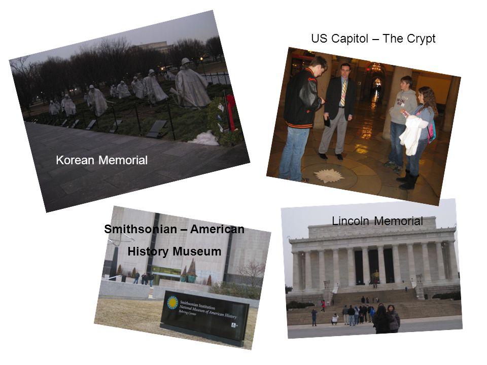 Korean Memorial Smithsonian – American History Museum US Capitol – The Crypt Lincoln Memorial