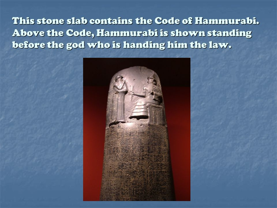 This stone slab contains the Code of Hammurabi.