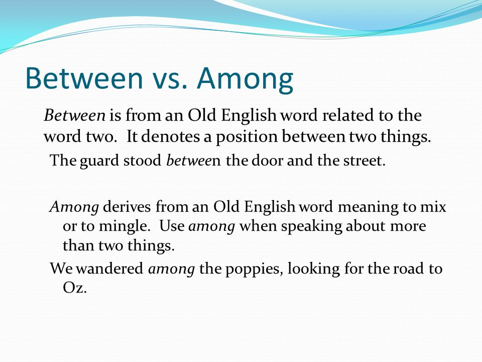 Between vs.Among Between is from an Old English word related to the word two.