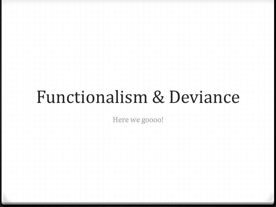 Functionalism & Deviance Here we goooo!