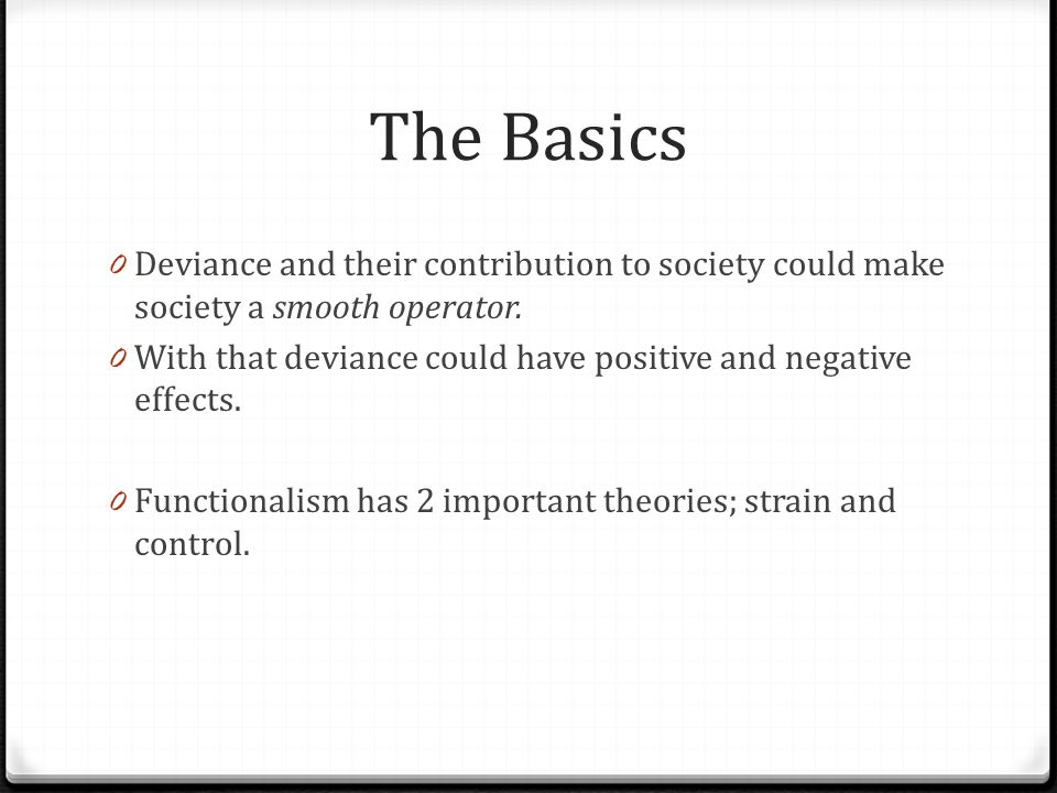 The Basics 0 Deviance and their contribution to society could make society a smooth operator. 0 With that deviance could have positive and negative ef