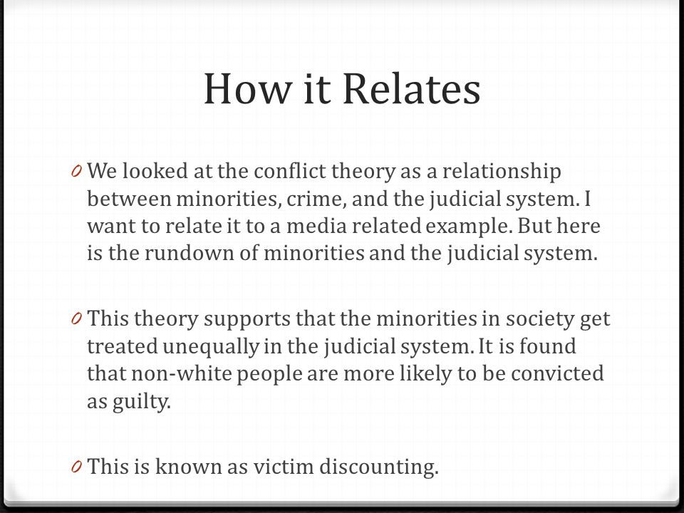 How it Relates 0 We looked at the conflict theory as a relationship between minorities, crime, and the judicial system. I want to relate it to a media