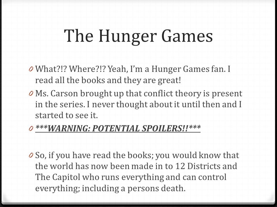 The Hunger Games 0 What?!? Where?!? Yeah, I'm a Hunger Games fan. I read all the books and they are great! 0 Ms. Carson brought up that conflict theor