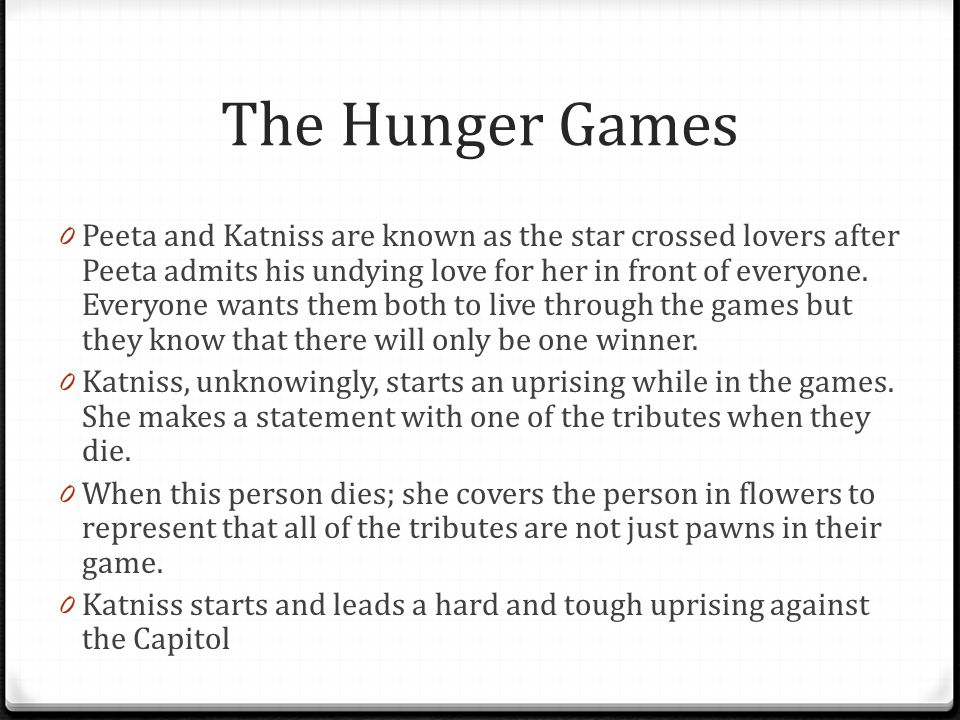 The Hunger Games 0 Peeta and Katniss are known as the star crossed lovers after Peeta admits his undying love for her in front of everyone. Everyone w
