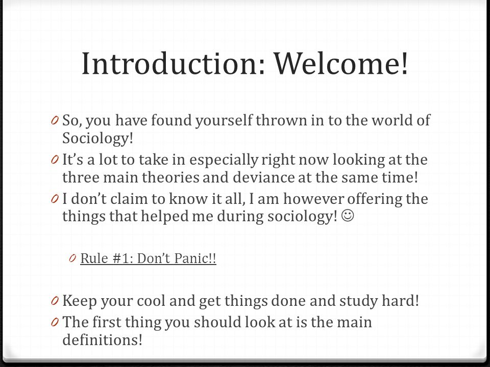 Introduction: Welcome! 0 So, you have found yourself thrown in to the world of Sociology! 0 It's a lot to take in especially right now looking at the