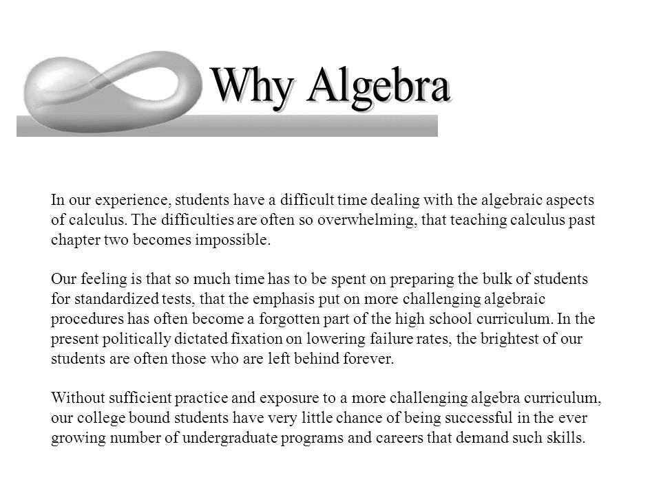 In our experience, students have a difficult time dealing with the algebraic aspects of calculus.