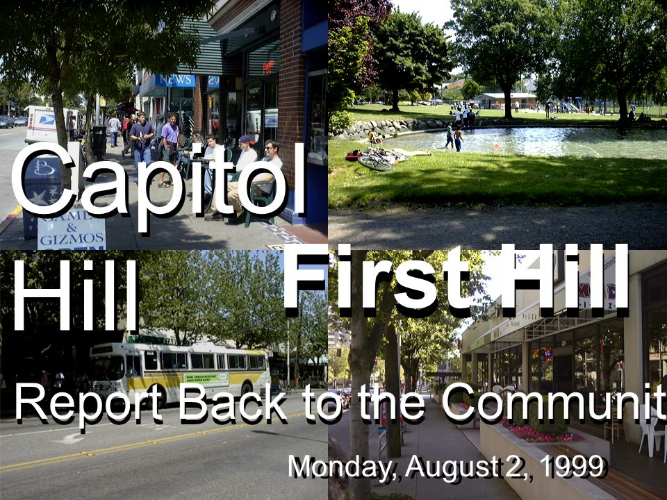 First Hill Monday, August 2, 1999 Report Back to the Community Capitol Hill