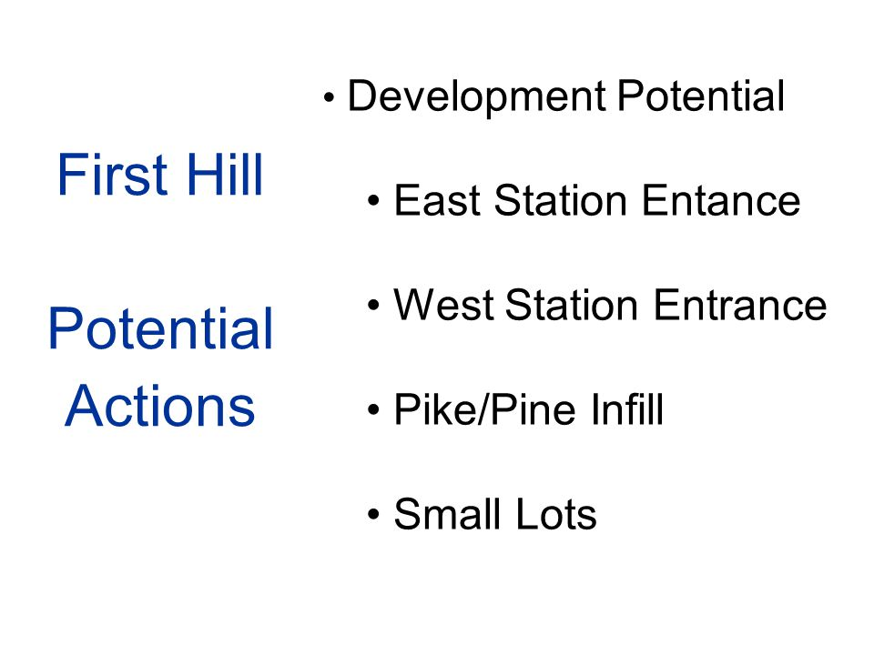 First Hill Potential Actions Development Potential East Station Entance West Station Entrance Pike/Pine Infill Small Lots