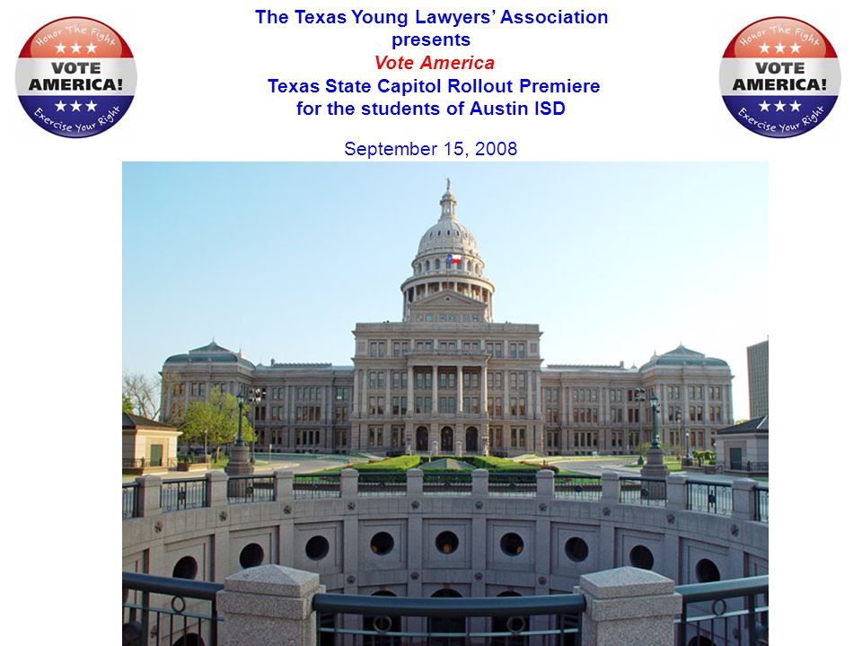 The Texas Young Lawyers' Association presents Vote America Texas State Capitol Rollout Premiere for the students of Austin ISD September 15, 2008