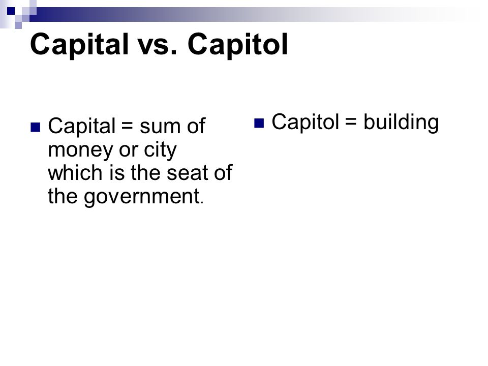 Capital vs. Capitol Capital = sum of money or city which is the seat of the government. Capitol = building