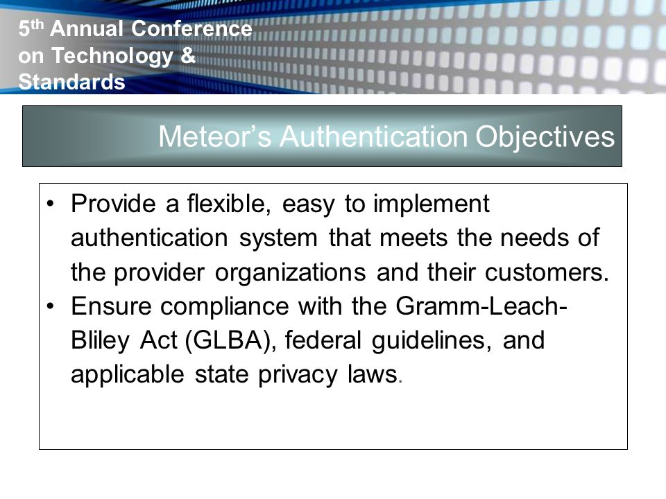 5 th Annual Conference on Technology & Standards Provide a flexible, easy to implement authentication system that meets the needs of the provider orga