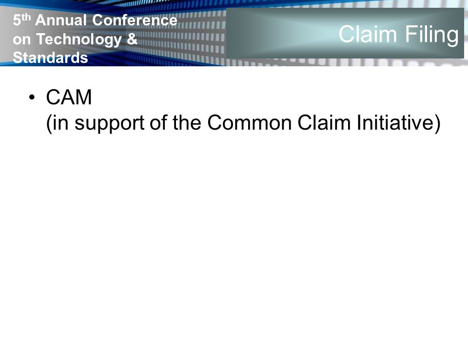 5 th Annual Conference on Technology & Standards Claim Filing CAM (in support of the Common Claim Initiative)