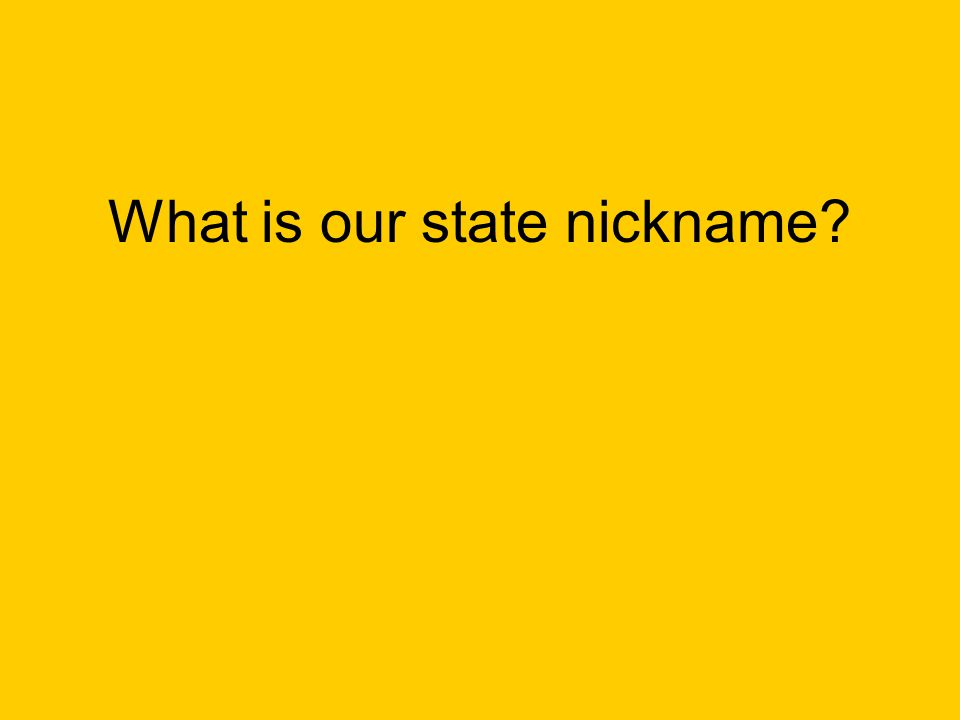 What is our state nickname?