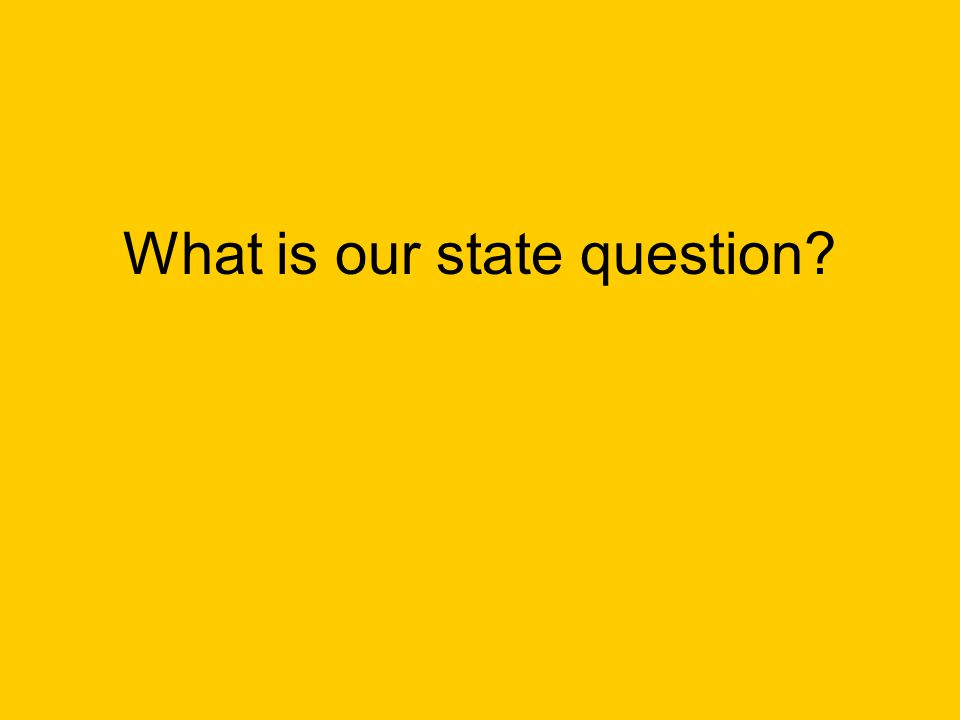 What is our state question?