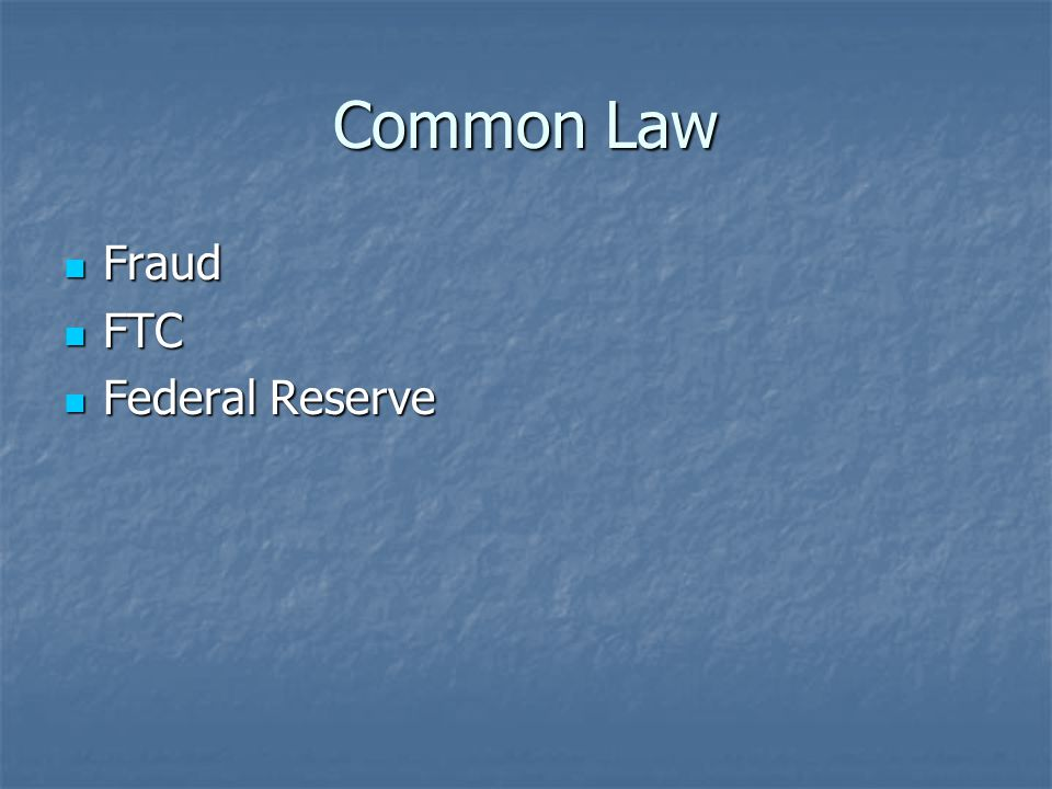 Common Law Fraud Fraud FTC FTC Federal Reserve Federal Reserve