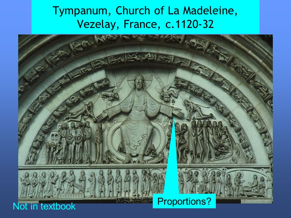 Tympanum, Church of La Madeleine, Vezelay, France, c.1120-32 Proportions Not in textbook