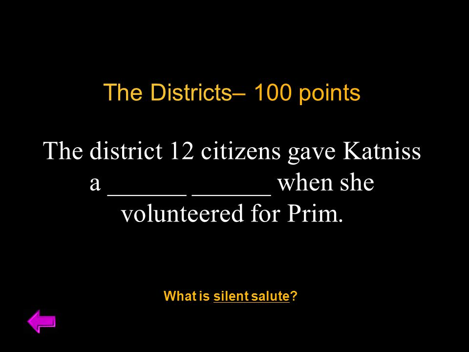 The Districts– 100 points The district 12 citizens gave Katniss a ______ ______ when she volunteered for Prim.