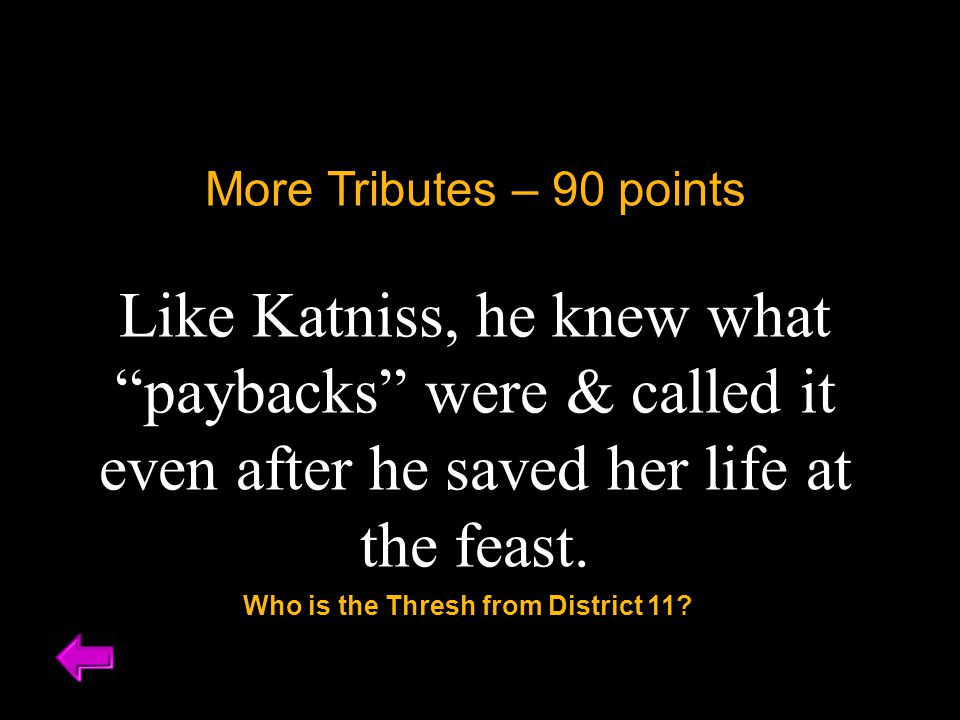 More Tributes – 90 points Like Katniss, he knew what paybacks were & called it even after he saved her life at the feast.